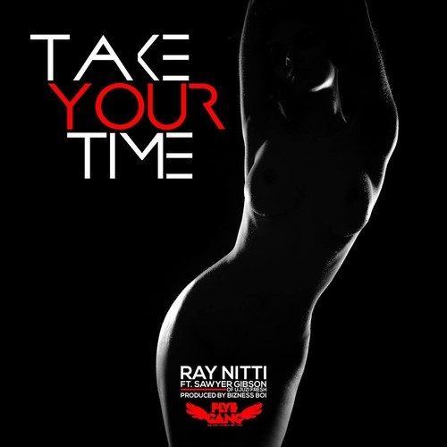 ray-nitti-x-sawyer-gibson-take-your-time-prod-by-bizness-boi-audio.jpeg