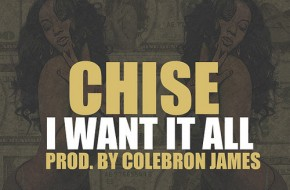 Chise – I Want It All / The Truth (Audio) (Prod. By Colebron James)