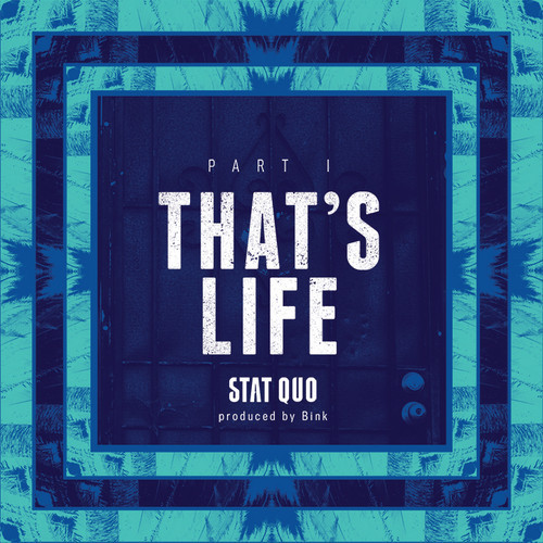 artworks-000067217473-g99uab-t500x500 Stat Quo - That's Life Part I (Prod. By Bink!)