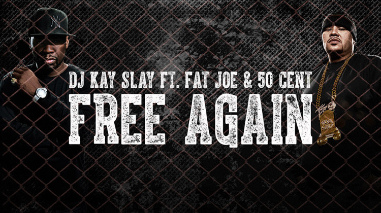 freeagain-750x420 DJ Kay Slay Feat. Fat Joe & 50 Cent - Free Again (Prod. by Street Runner)