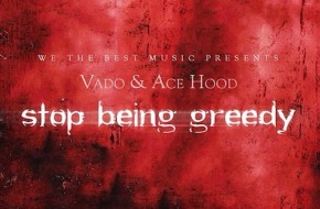 Vado & Ace Hood – Stop Being Greedy Freestyle