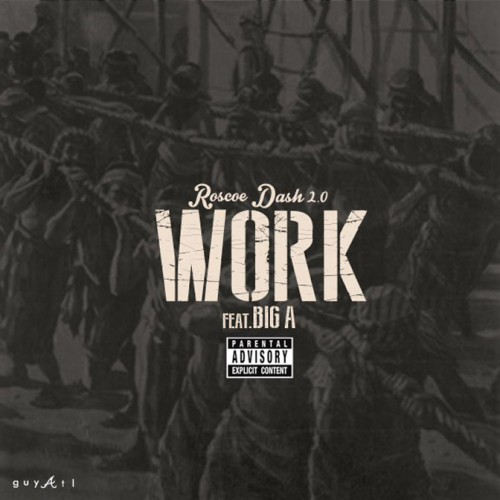 roscoe-dash-work-500x500 Roscoe Dash x Big A - Work (Audio)