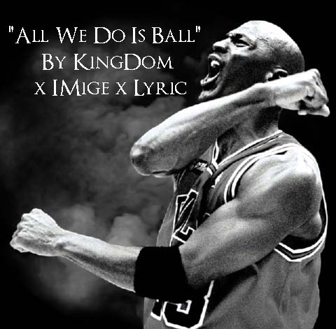 2013-12-13_00.16.35-1-1 Lyric x Kingdom x iMige - All We Do Is Ball