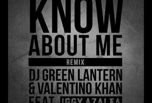 DJ Green Lantern & Valentino Khan – Know About Me (Remix) Ft. Iggy Azalea