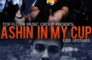 Kidd Upstairs – Ashin In My Cup