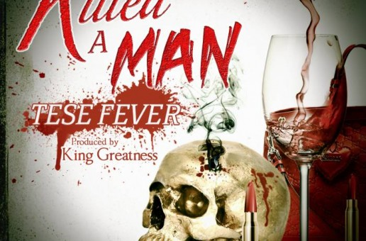 Tese Fever – Killed A Man (Prod. by King Greatness)