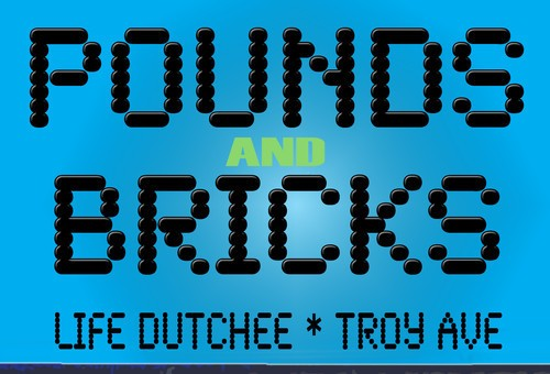 Life Dutchee – Pounds And Bricks ft. Troy Ave