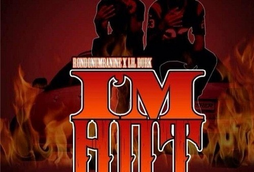 RondoNumbaNine & Lil Durk – I'm Hot (Prod. By Nito Beats)