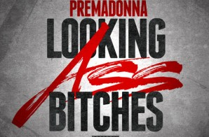 Premadonna – Looking Ass Bitches