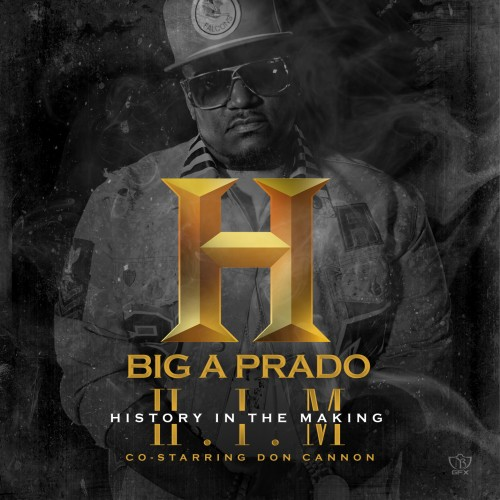 cover Big A Prado - H.I.M (History In the Making) (Mixtape) (Hosted by Don Cannon)