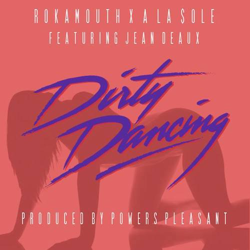 h056U99 Rokamouth & A La $ole – Dirty Dancing ft. Jean Deaux
