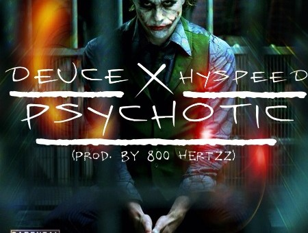 Deuce feat Hyspeed – Phychotic (Prod. By 800 Hertzz)