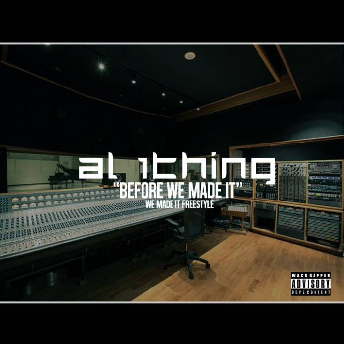 Al 1Thing   Before We Made It Freestyle