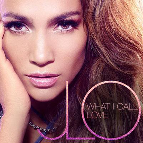 jlo-what-i-call-love Jennifer Lopez – What I Call Love