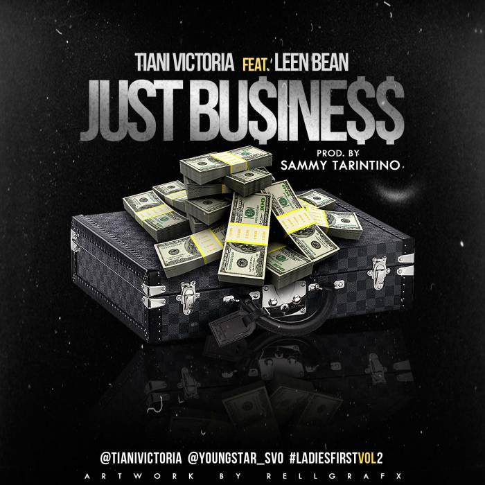 just-business-copy-1 Tiani Victoria - Just Business Ft. Leen Bean (Prod by Sammy Tarintino)