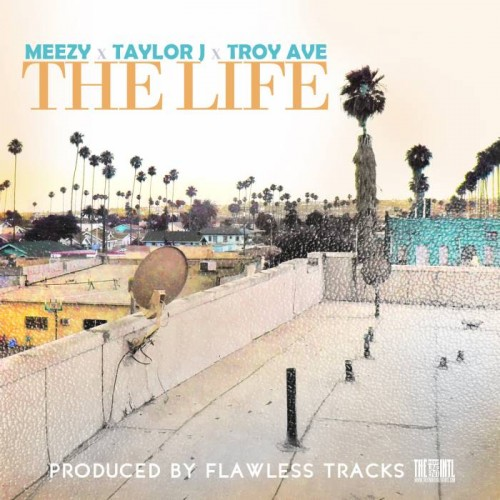 photo-7-500x500 Taylor J x Meezy x Troy Ave - The Life (Prod. by Flawless Tracks)