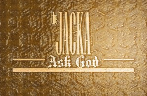 The Jacka – Ask God (Prod. By Don Juan C)