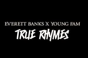 Everett Banks & Young Fam – True Rhymes (Video)