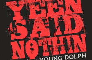 Zilla x Young Dolph – Yeen Said Nothin (Prod. by Bobby Johnson)