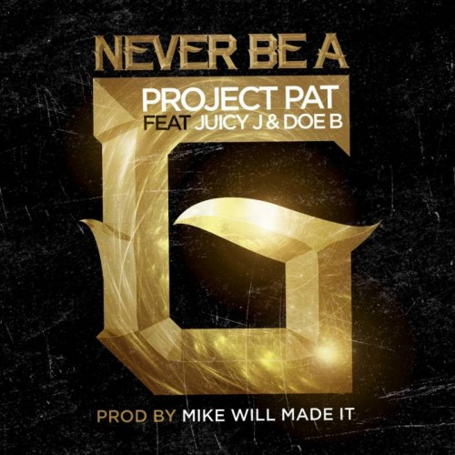 unnamed-16-500x500 Project Pat x Juicy J x Doe B - Never Be A G (Prod. by Mike Will Made It)