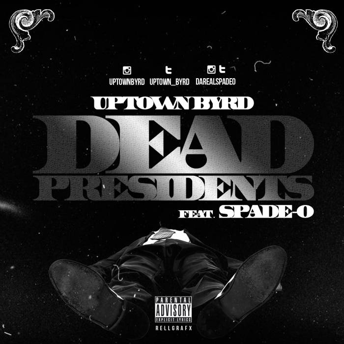 uptown-byrd-dead-presidents-ft-spade-o-HHS1987-2014 Uptown Byrd - Dead Presidents Ft Spade-O