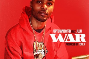 Uptown Byrd – War Ft. JuJu (Prod by Tone P)