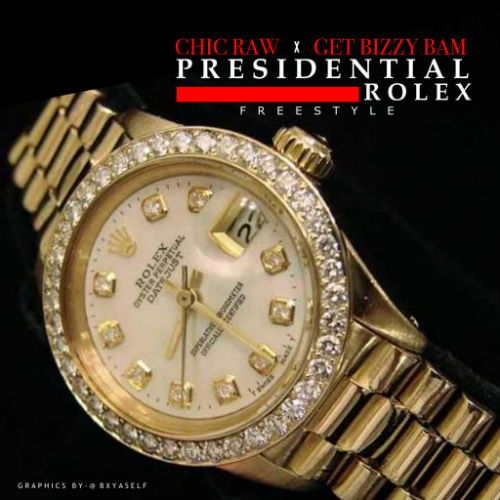 Chic_Raw_Presidental_Rolex Chic Raw - Presidential Rolex (Freestyle) Ft. Get Bizzy Bam