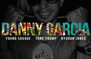 Young Savage – Danny Garcia Ft. Tone Trump & Ryshon Jones