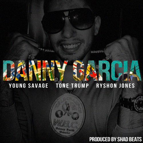DannyGarcia1 Young Savage   Danny Garcia Ft. Tone Trump & Ryshon Jones