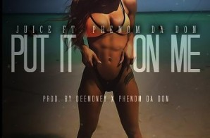Juice x Phenom Da Don – Put It On Me (Prod. By DeeMoney & Phenom Da Don)