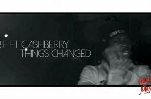 Bif – Things Changed Ft Cashberry (Official Video)