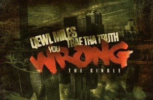 Qewl Miles x Trae Tha Truth – You Wrong (Prod By Bizness Boi)
