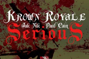 Krown Royale – Serious Ft. Jak Nik & Paul Cain