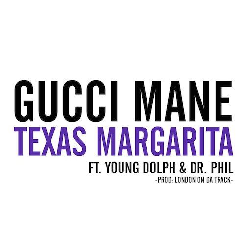 cC4QUSr Gucci Mane – Texas Margarita ft. Young Dolph & Dr. Phil
