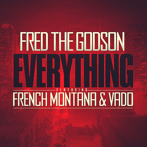fredthegodson Fred The Godson - Everything feat. French Montana & Vado