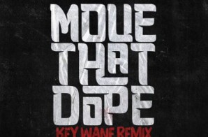 Key Wane – Move That Dope (Remix)