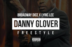 Broadway Dice x Lyric Lee – Danny Glover Freestyle