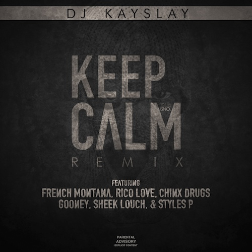 rtWGaJw DJ Kay Slay – Keep Calm (Remix) ft. French Montana, Rico Love, Chinx, Gooney, Sheek Louch & Styles P