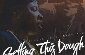 J-Ness – Getting This Dough ft. Troy Ave (Prod. By The Elements)
