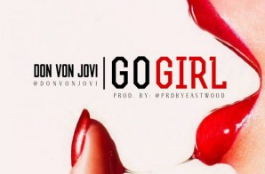 Don Von Jovi – Go Girl (Prod. By Fly Boi Eastwood)