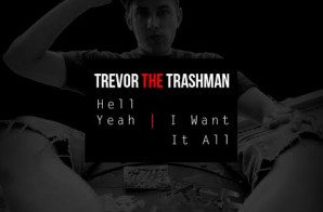 Trevor The Trashman – Hell Yeah, I Want It All (Album Stream)