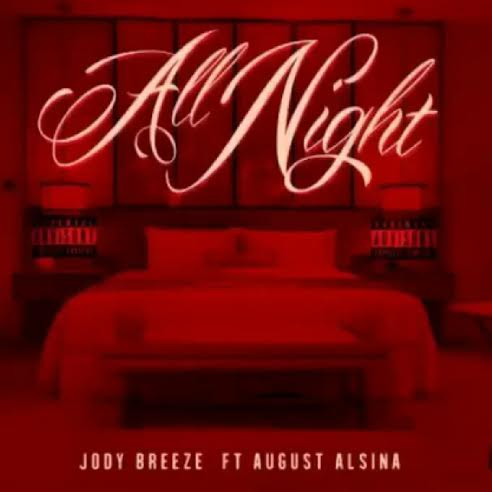 unnamed8 Jody Breeze x August Alsina   All Night