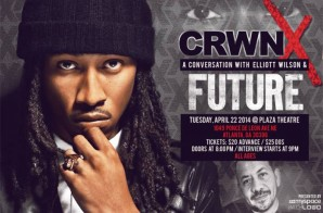 CRWN X: a conversation with Elliott Wilson and Future Takes Place in Atlanta (Today)