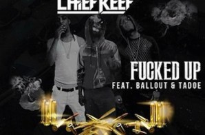 Chief Keef – Fucked Up Ft. Tadoe & Ballout