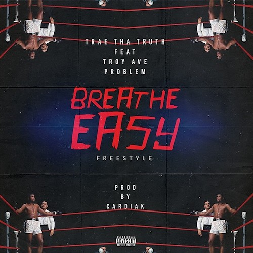 CmKCjkH Trae Tha Truth – Breathe Easy Ft. Troy Ave & Problem