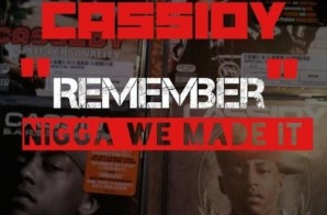 Cassidy – Remember (Nigga We Made It)