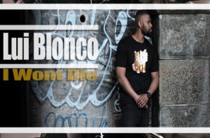 Lui Blonco – I Won't Die (Video)