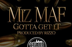 Miz MAF – Gotta Get It (Prod. by Rizzo)