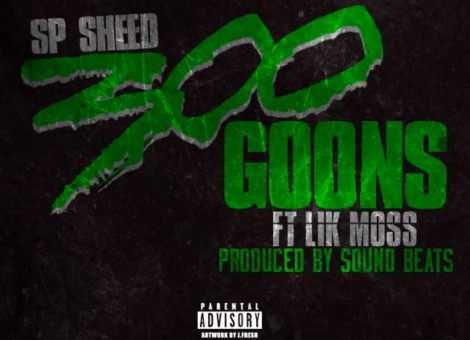 SP Sheed – 300 Goons Ft. Lik Moss