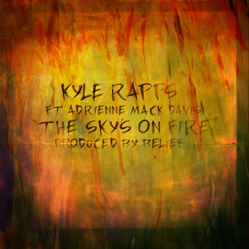 kyle-rapps-x-adrienne-mack-davis-the-skys-on-fire-prod-by-belief.jpg